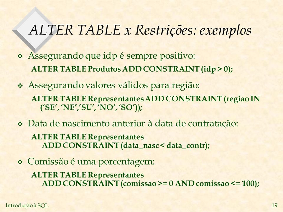 Data de nascimento anterior à data de contratação: ALTER TABLE Representantes ADD CONSTRAINT (data_nasc < data_contr);