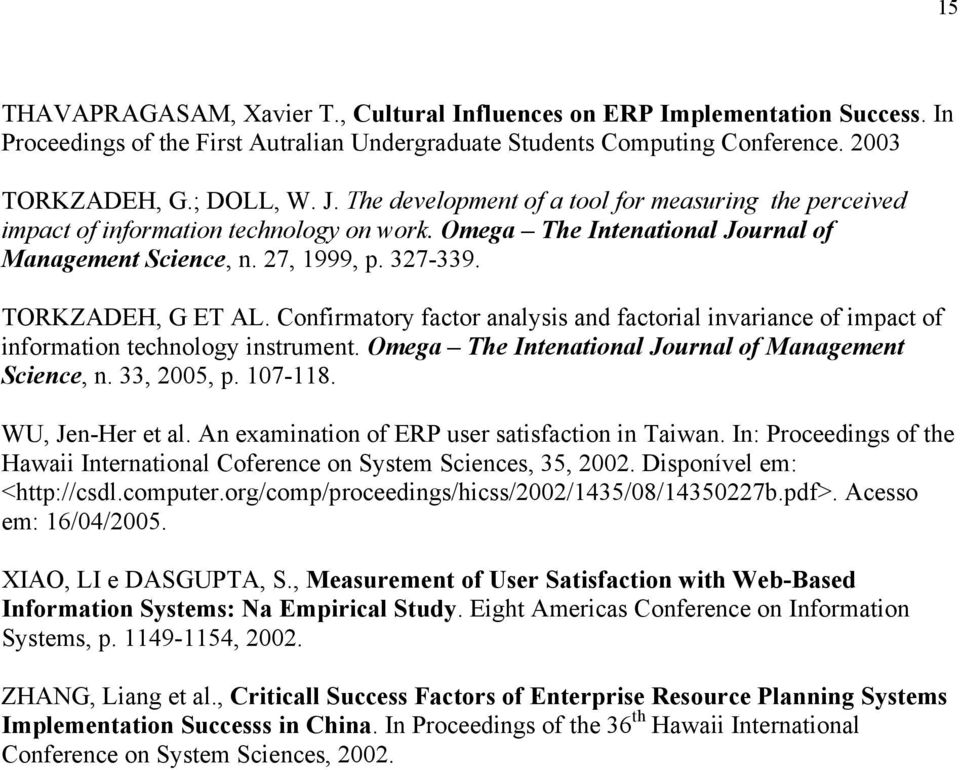 Confirmatory factor analysis and factorial invariance of impact of information technology instrument. Omega The Intenational Journal of Management Science, n. 33, 2005, p. 107-118. WU, Jen-Her et al.