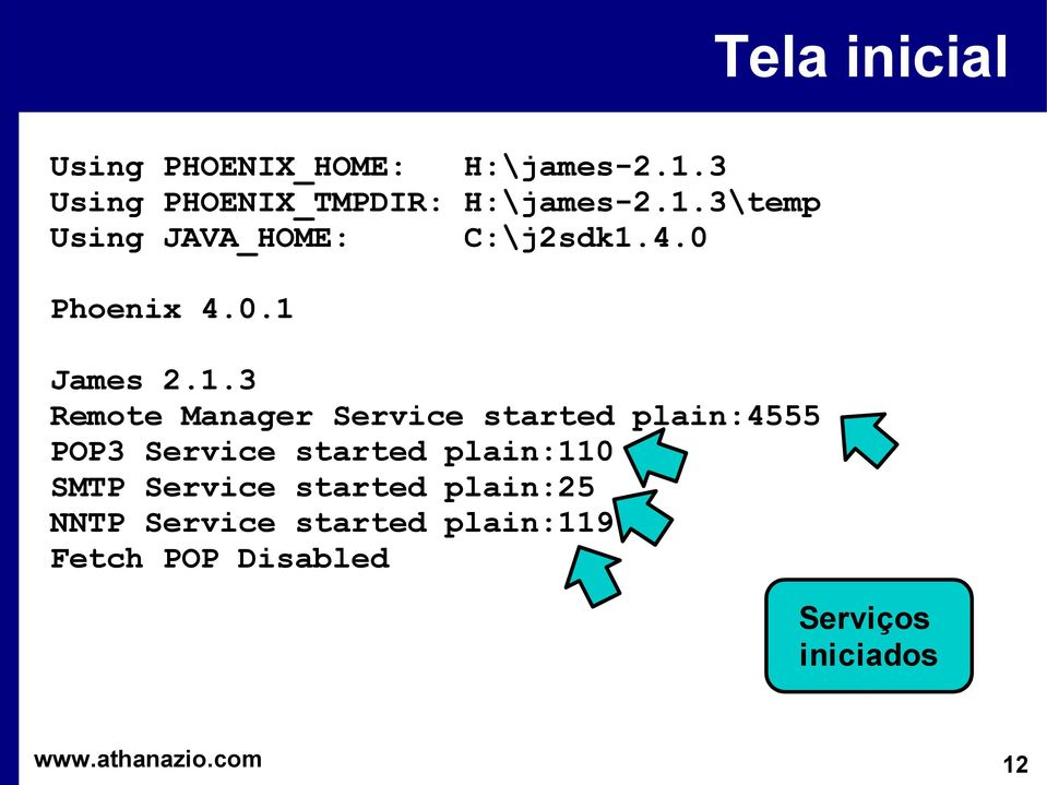 Service started plain:4555 POP3 Service started plain:110 SMTP Service started
