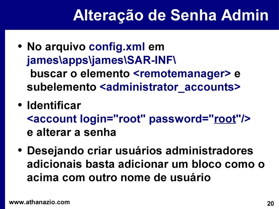 "<administrator_accounts> Identificar <account login=""root"" password=""root""/> e"