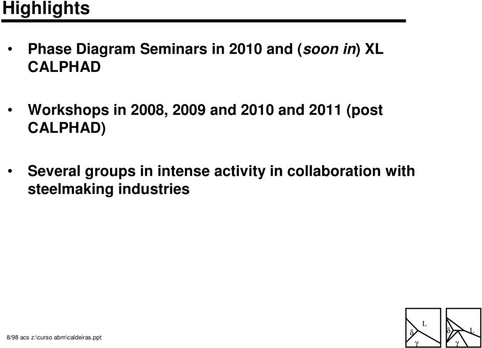 2010 and 2011 (post CAPHAD) Several groups in