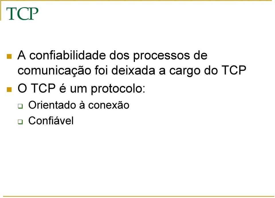 deixada a cargo do TCP O TCP é