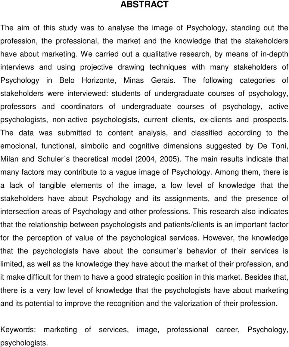 The following categories of stakeholders were interviewed: students of undergraduate courses of psychology, professors and coordinators of undergraduate courses of psychology, active psychologists,