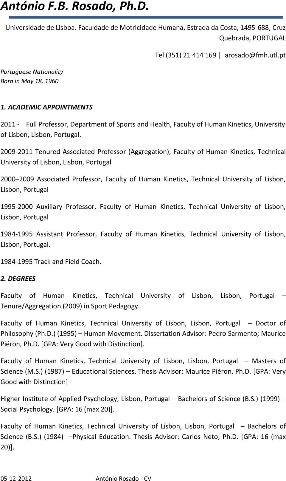 2009-2011 Tenured Associated Professor (Aggregation), Faculty of Human Kinetics, Technical University of Lisbon, Lisbon, Portugal 2000 2009 Associated Professor, Faculty of Human Kinetics, Technical