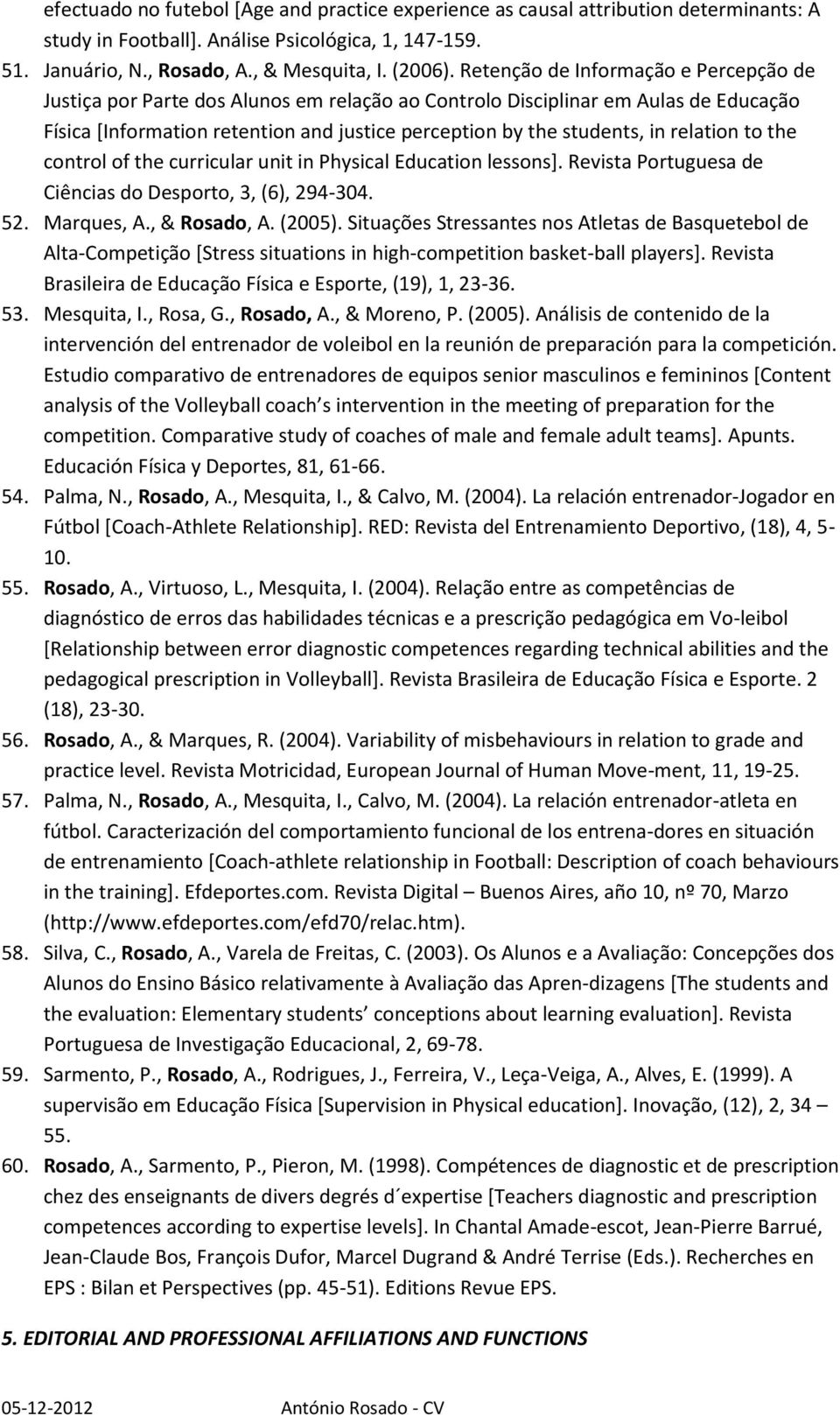relation to the control of the curricular unit in Physical Education lessons]. Revista Portuguesa de Ciências do Desporto, 3, (6), 294-304. 52. Marques, A., & Rosado, A. (2005).