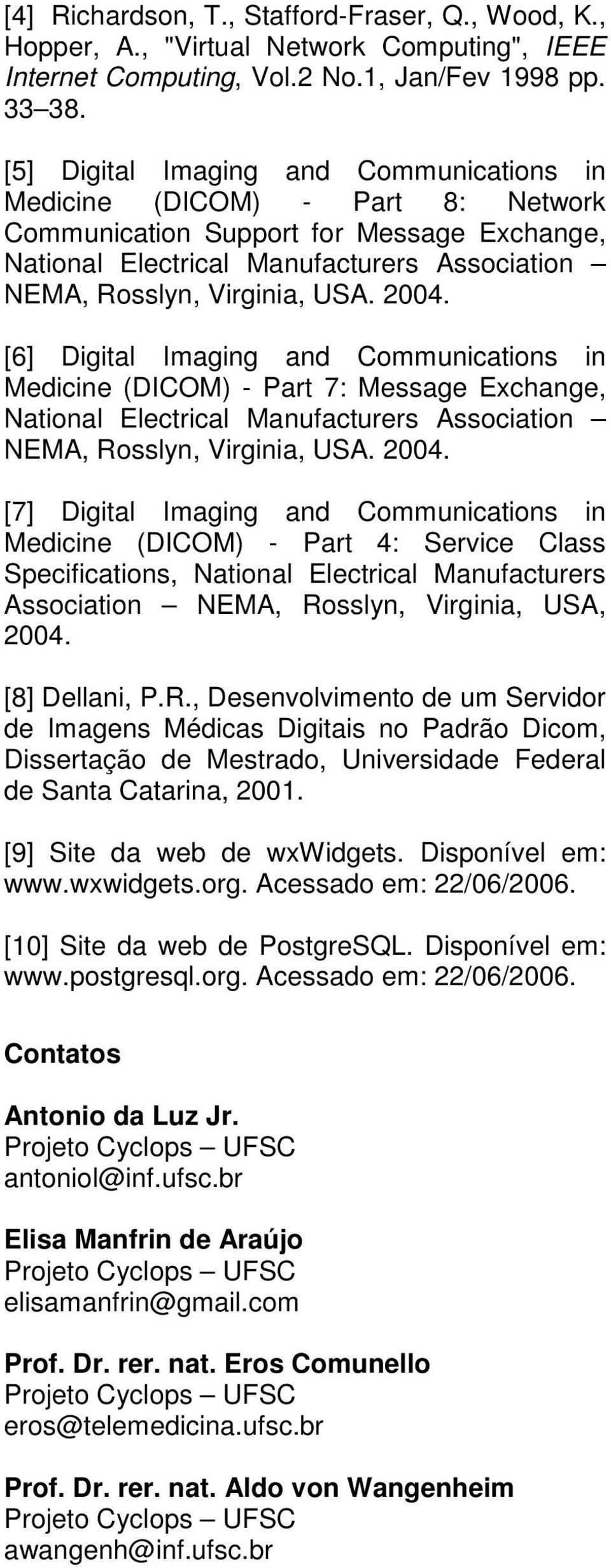 2004. [6] Digital Imaging and Communications in Medicine (DICOM) - Part 7: Message Exchange, National Electrical Manufacturers Association NEMA, Rosslyn, Virginia, USA. 2004.