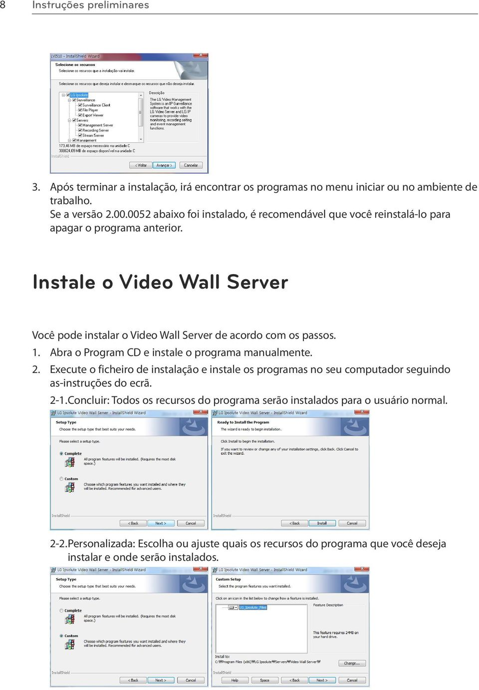 Instale o Video Wall Server Você pode instalar o Video Wall Server de acordo com os passos. 1. Abra o Program CD e instale o programa manualmente. 2.