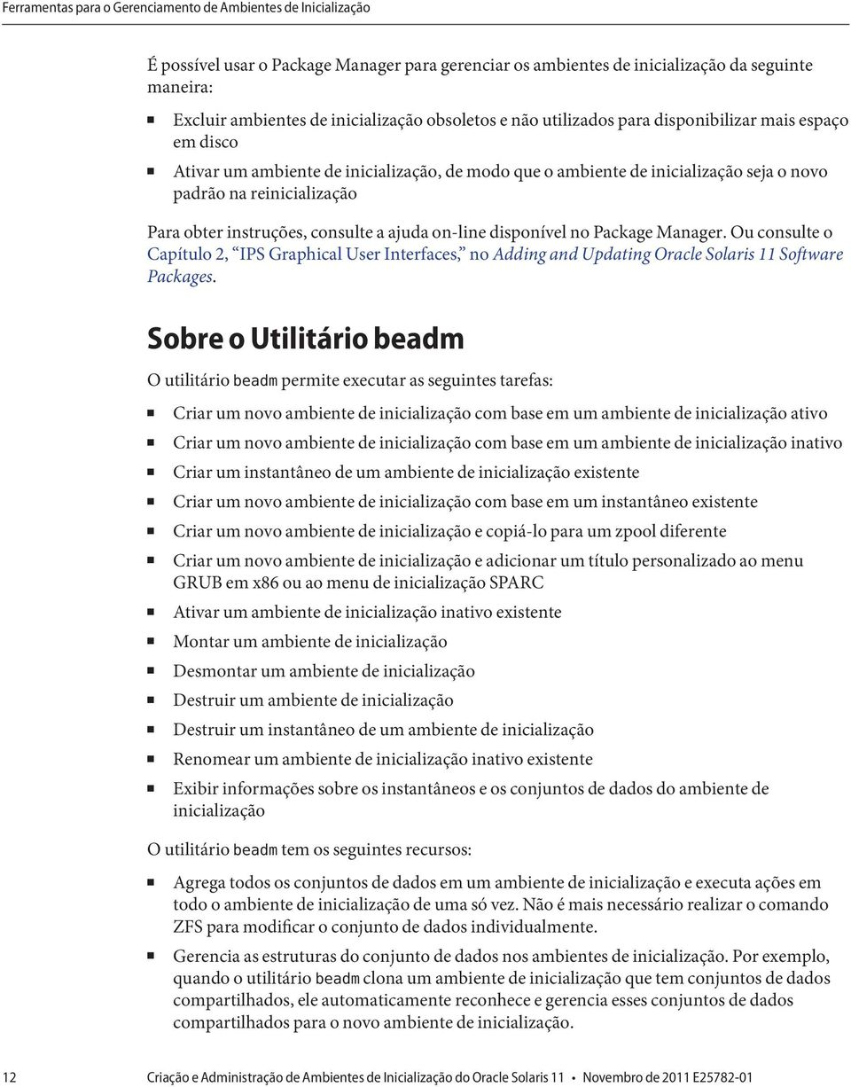instruções, consulte a ajuda on-line disponível no Package Manager. Ou consulte o Capítulo 2, IPS Graphical User Interfaces, no Adding and Updating Oracle Solaris 11 Software Packages.