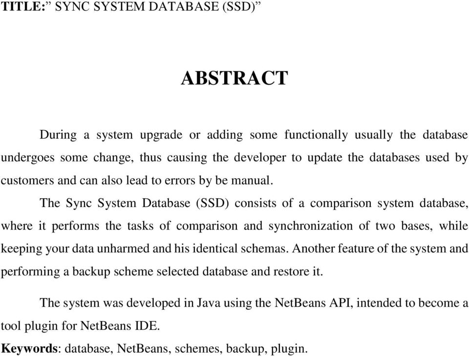 The Sync System Database (SSD) consists of a comparison system database, where it performs the tasks of comparison and synchronization of two bases, while keeping your data