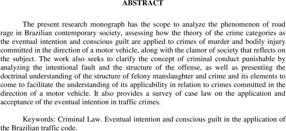 The work also seeks to clarify the concept of criminal conduct punishable by analyzing the intentional fault and the structure of the offense, as well as presenting the doctrinal understanding of the