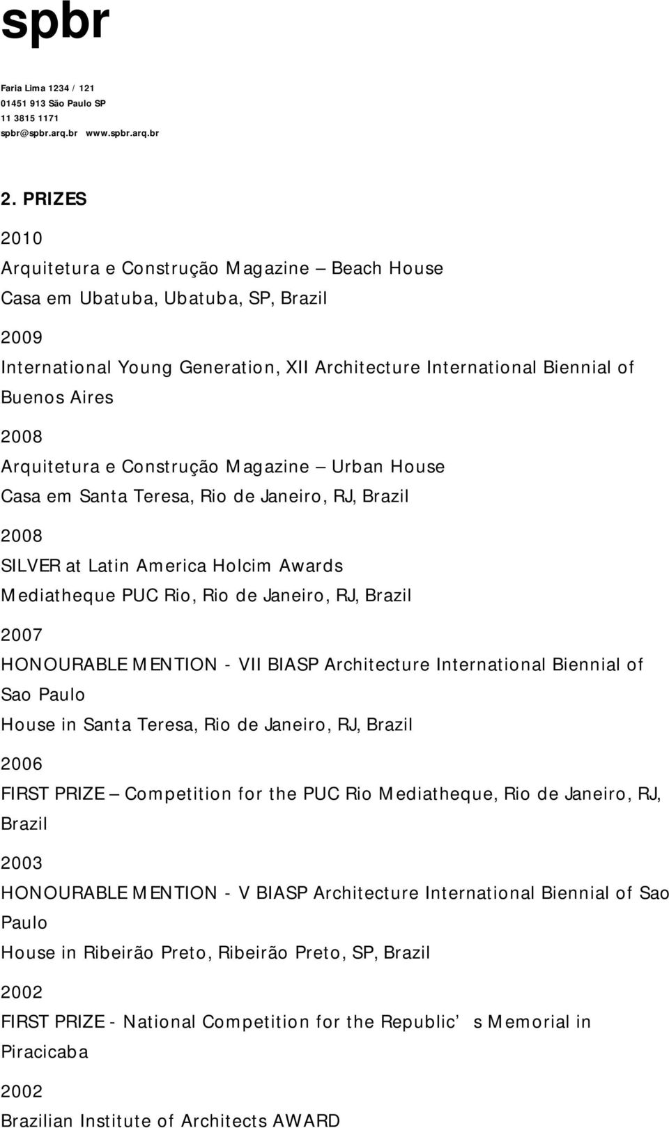 BIASP Architecture International Biennial of Sao Paulo House in Santa Teresa, Rio de Janeiro, RJ, Brazil 2006 FIRST PRIZE Competition for the PUC Rio Mediatheque, Rio de Janeiro, RJ, Brazil