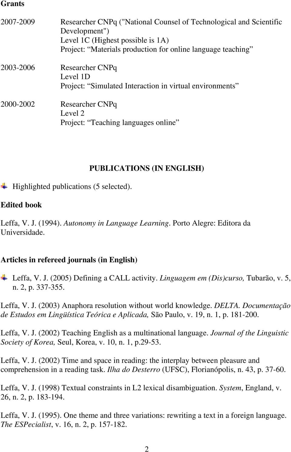 Edited book PUBLICATIONS (IN ENGLISH) Leffa, V. J. (1994). Autonomy in Language Learning. Porto Alegre: Editora da Universidade. Articles in refereed journals (in English) Leffa, V. J. (2005) Defining a CALL activity.