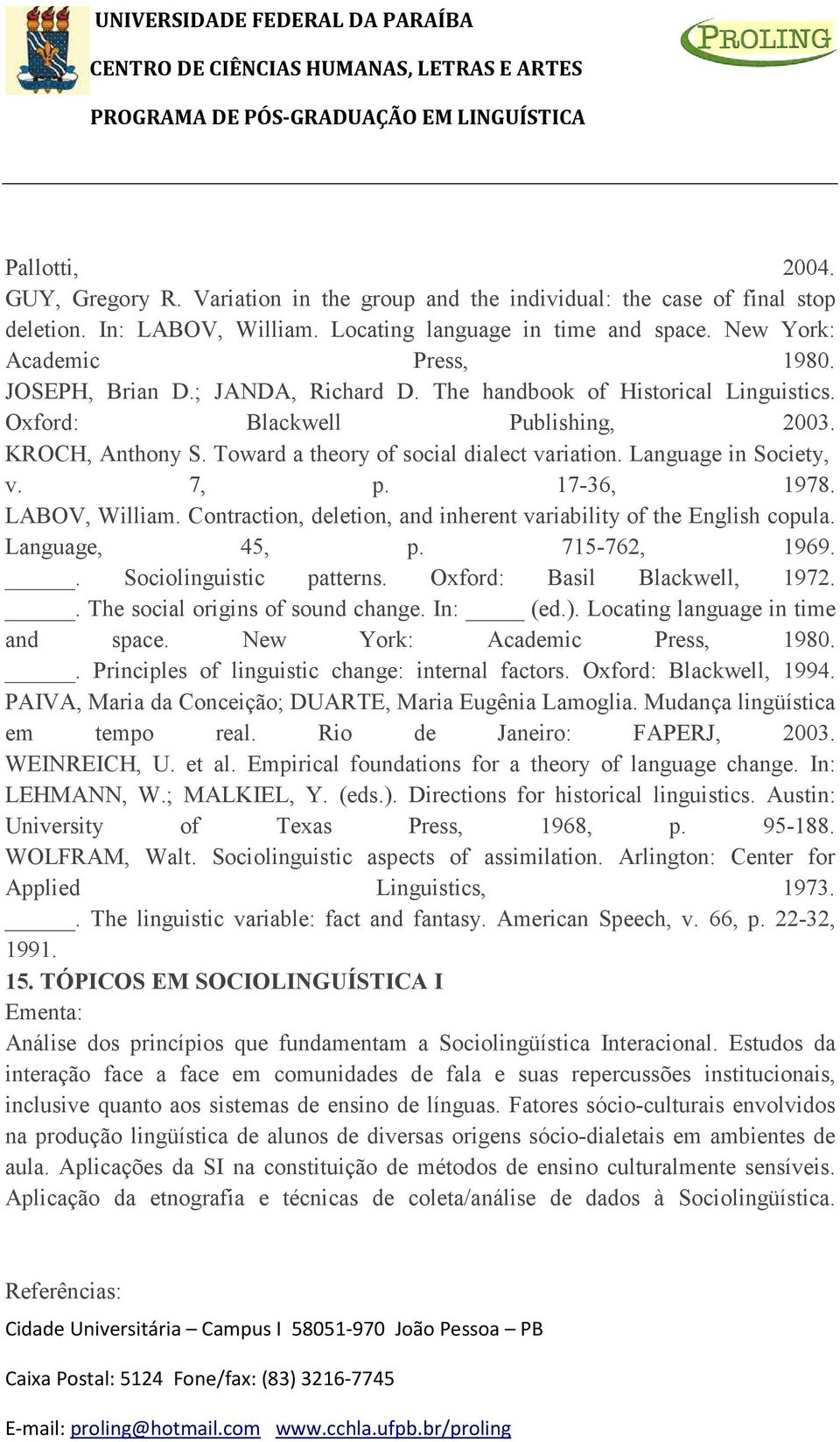 7, p. 17-36, 1978. LABOV, William. Contraction, deletion, and inherent variability of the English copula. Language, 45, p. 715-762, 1969.. Sociolinguistic patterns. Oxford: Basil Blackwell, 1972.