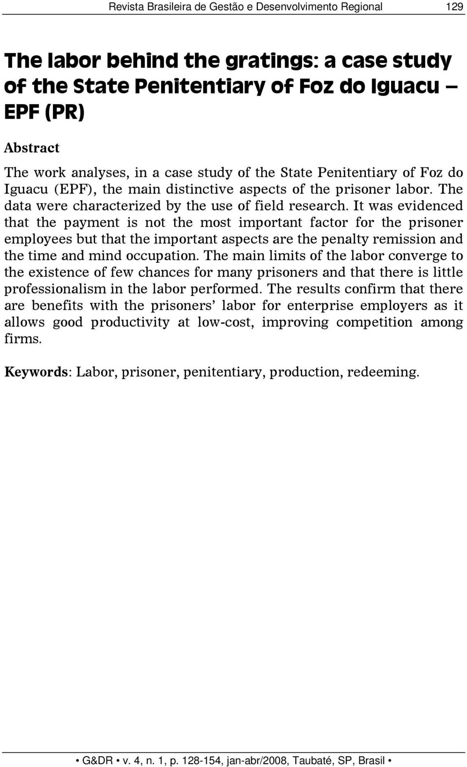 It was evidenced that the payment is not the most important factor for the prisoner employees but that the important aspects are the penalty remission and the time and mind occupation.