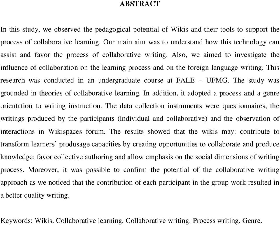 Also, we aimed to investigate the influence of collaboration on the learning process and on the foreign language writing. This research was conducted in an undergraduate course at FALE UFMG.