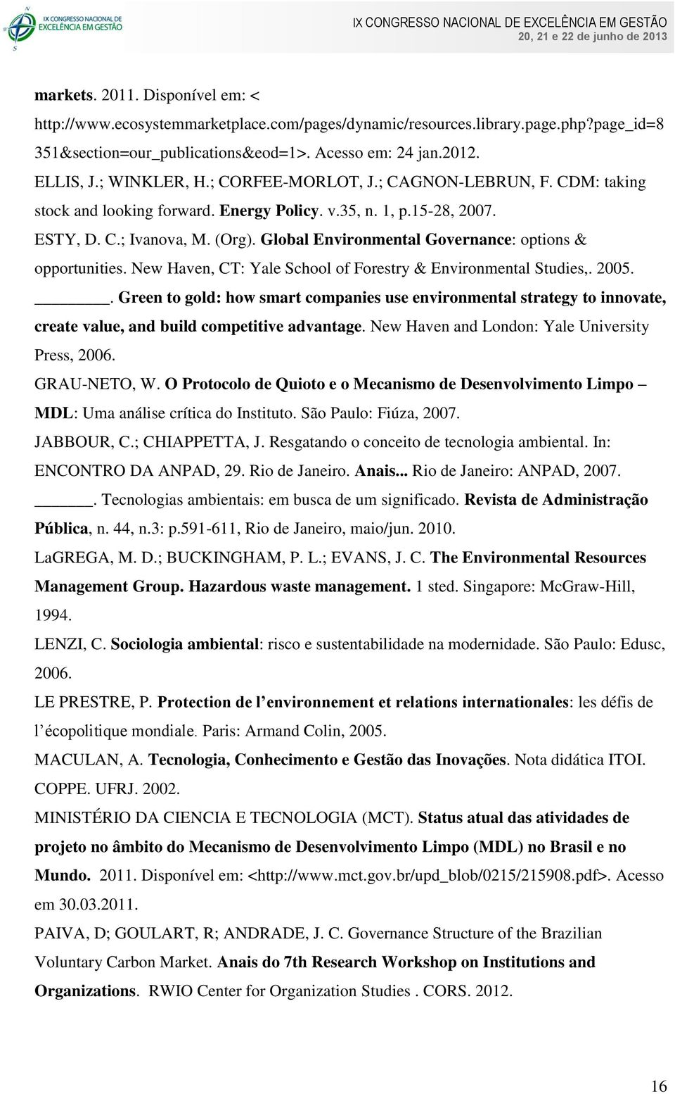 Global Environmental Governance: options & opportunities. New Haven, CT: Yale School of Forestry & Environmental Studies,. 2005.