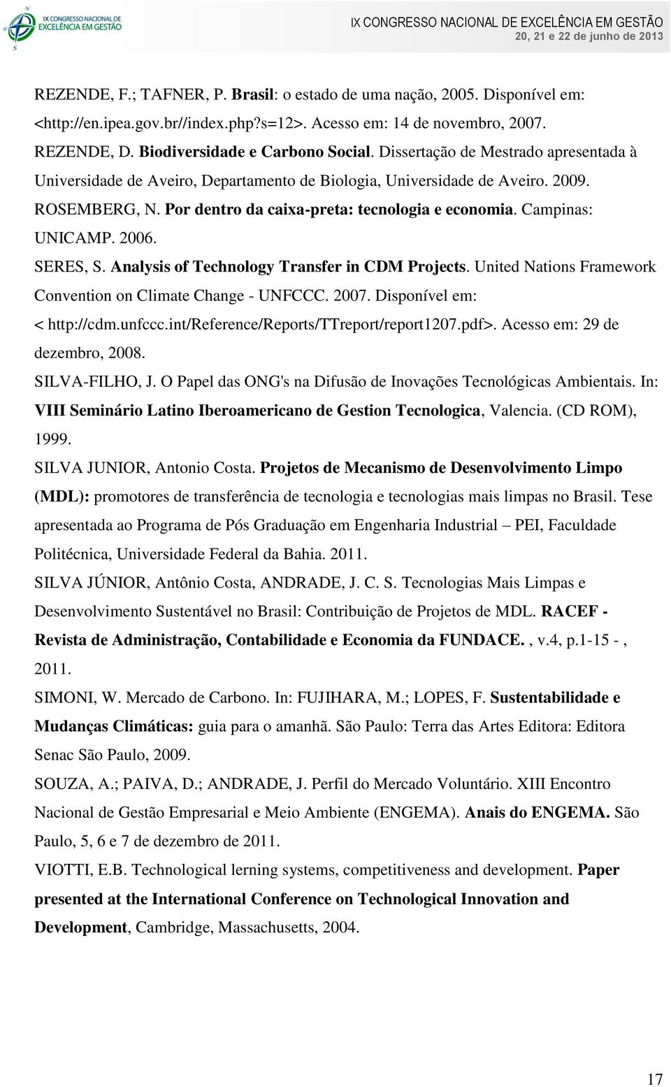 2006. SERES, S. Analysis of Technology Transfer in CDM Projects. United Nations Framework Convention on Climate Change - UNFCCC. 2007. Disponível em: < http://cdm.unfccc.