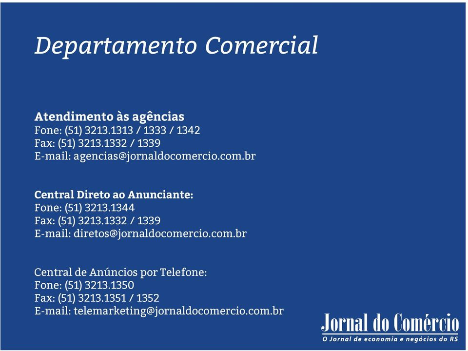 1344 Fax: (51) 3213.1332 / 1339 E-mail: diretos@jornaldocome