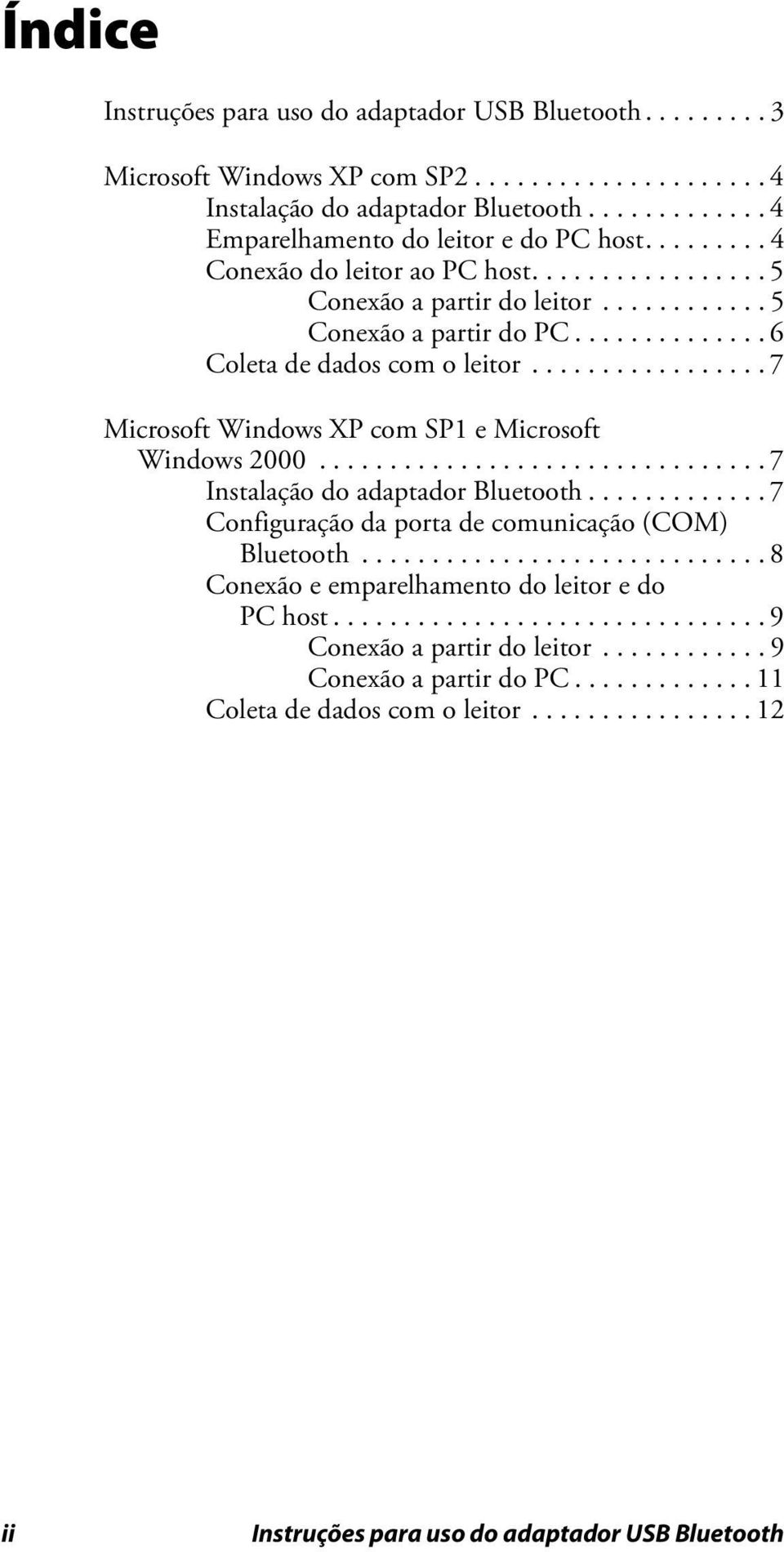 ................ 7 Microsoft Windows XP com SP1 e Microsoft Windows 2000................................ 7 Instalação do adaptador Bluetooth............. 7 Configuração da porta de comunicação (COM) Bluetooth.