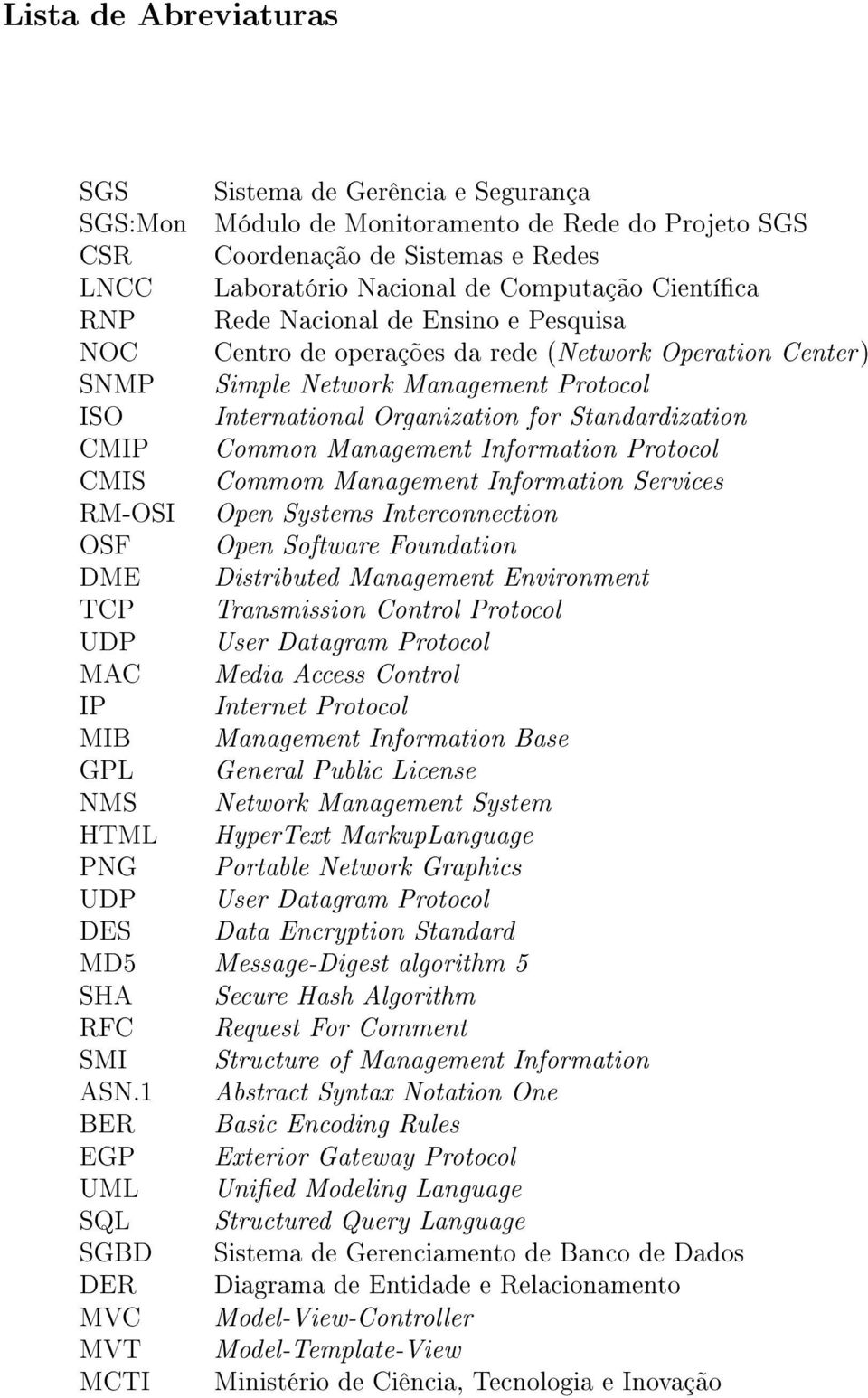 Common Management Information Protocol CMIS Commom Management Information Services RM-OSI Open Systems Interconnection OSF Open Software Foundation DME Distributed Management Environment TCP