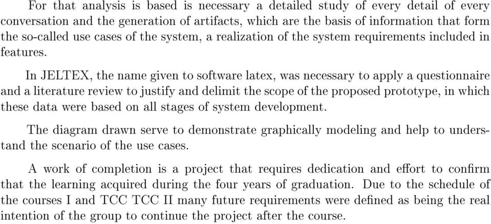 In JELTEX, the name given to software latex, was necessary to apply a questionnaire and a literature review to justify and delimit the scope of the proposed prototype, in which these data were based
