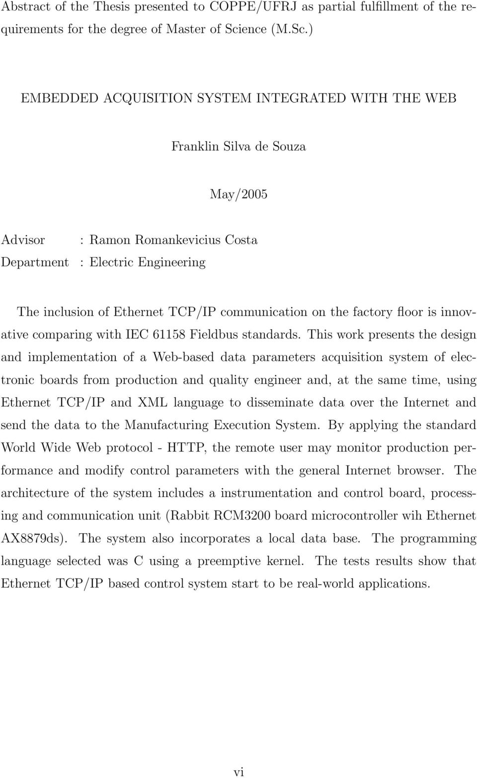) EMBEDDED ACQUISITION SYSTEM INTEGRATED WITH THE WEB Franklin Silva de Souza May/2005 Advisor Department : Ramon Romankevicius Costa : Electric Engineering The inclusion of Ethernet TCP/IP