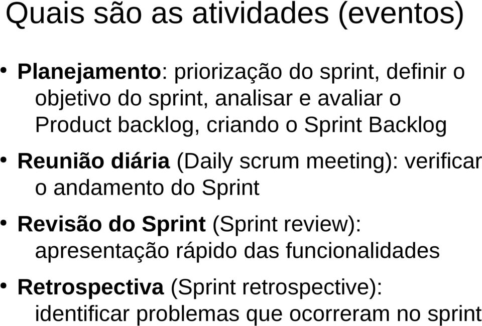 scrum meeting): verificar o andamento do Sprint Revisão do Sprint (Sprint review): apresentação