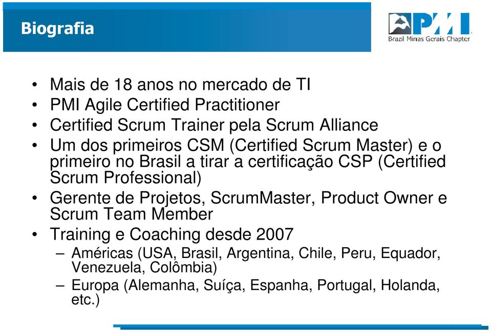 Professional) Gerente de Projetos, ScrumMaster, Product Owner e Scrum Team Member Training e Coaching desde 2007 Américas