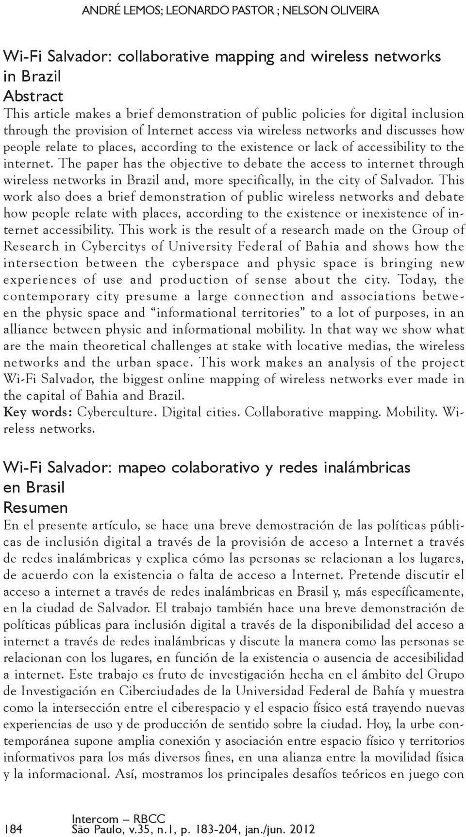 The paper has the objective to debate the access to internet through wireless networks in Brazil and, more specifically, in the city of Salvador.