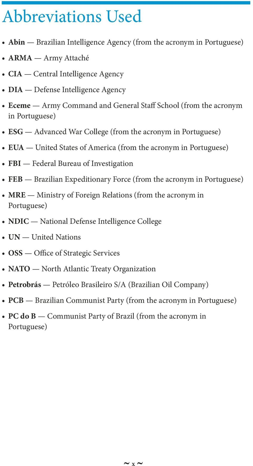Investigation FEB Brazilian Expeditionary Force (from the acronym in Portuguese) MRE Ministry of Foreign Relations (from the acronym in Portuguese) NDIC National Defense Intelligence College UN