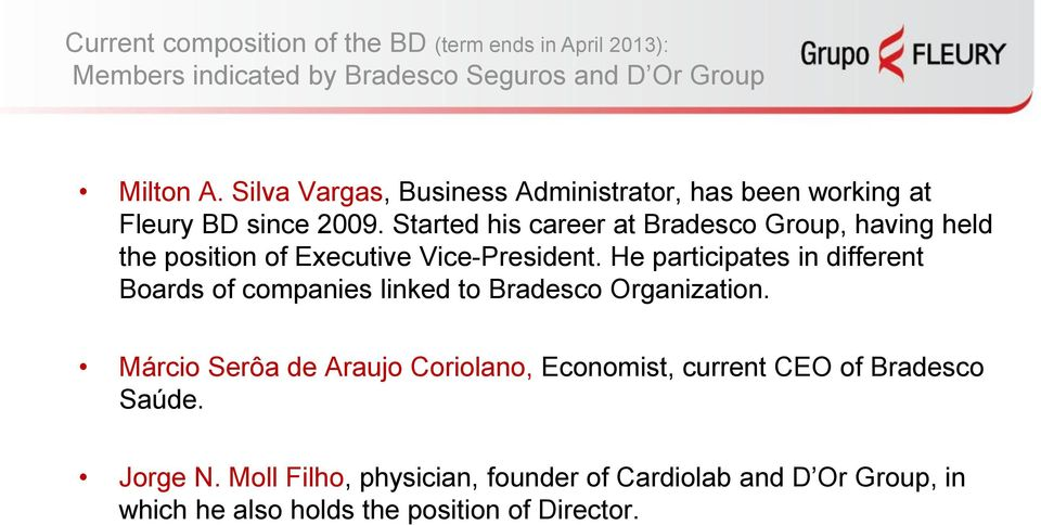 Started his career at Bradesco Group, having held the position of Executive Vice-President.