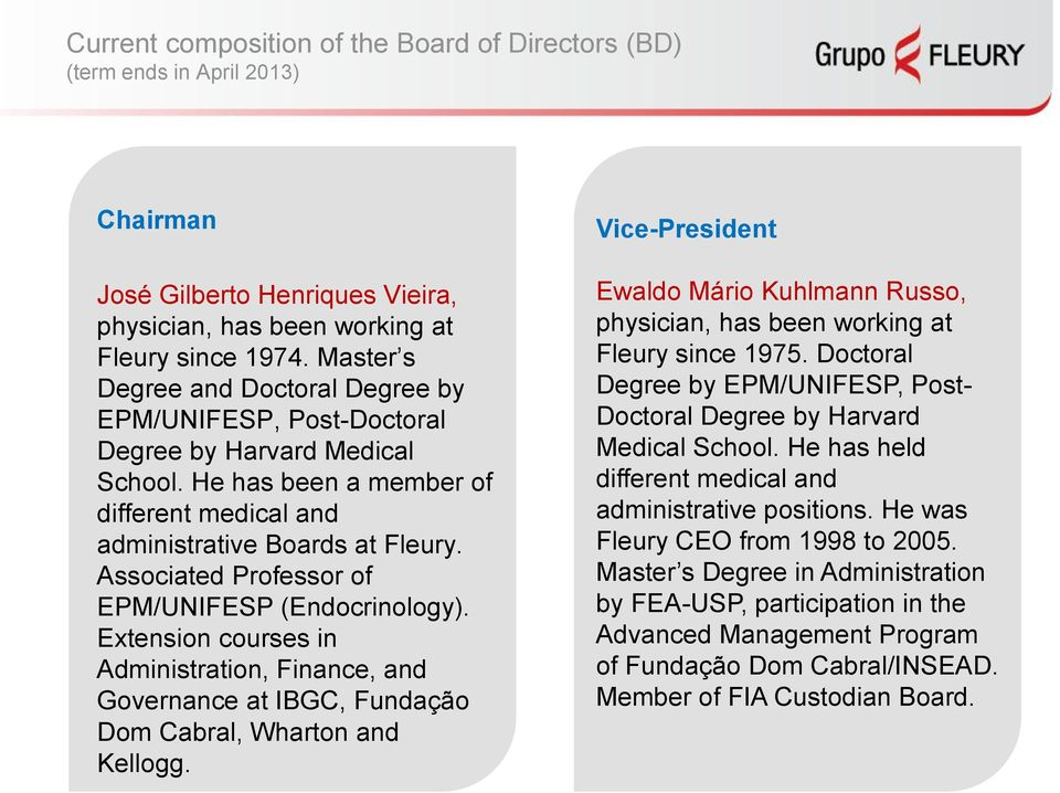 Associated Professor of EPM/UNIFESP (Endocrinology). Extension courses in Administration, Finance, and Governance at IBGC, Fundação Dom Cabral, Wharton and Kellogg.