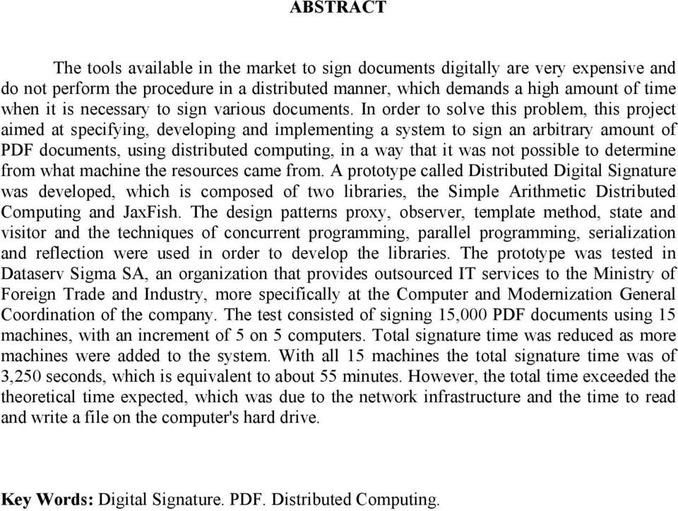 In order to solve this problem, this project aimed at specifying, developing and implementing a system to sign an arbitrary amount of PDF documents, using distributed computing, in a way that it was