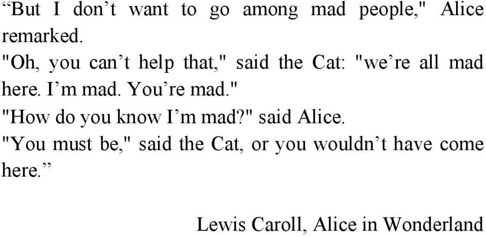 "You re mad."" ""How do you know I m mad?"" said Alice."