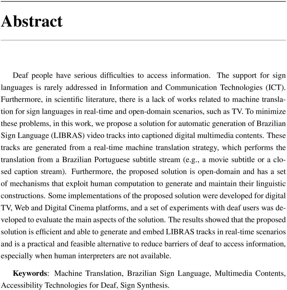To minimize these problems, in this work, we propose a solution for automatic generation of Brazilian Sign Language (LIBRAS) video tracks into captioned digital multimedia contents.