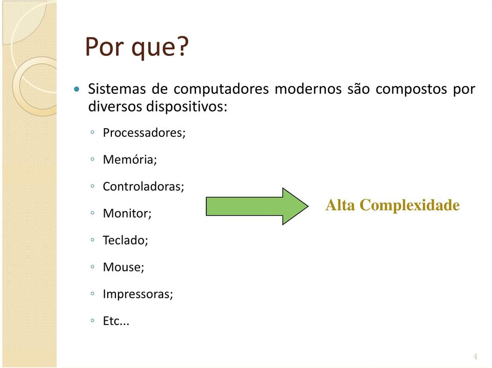 compostos por diversos dispositivos: