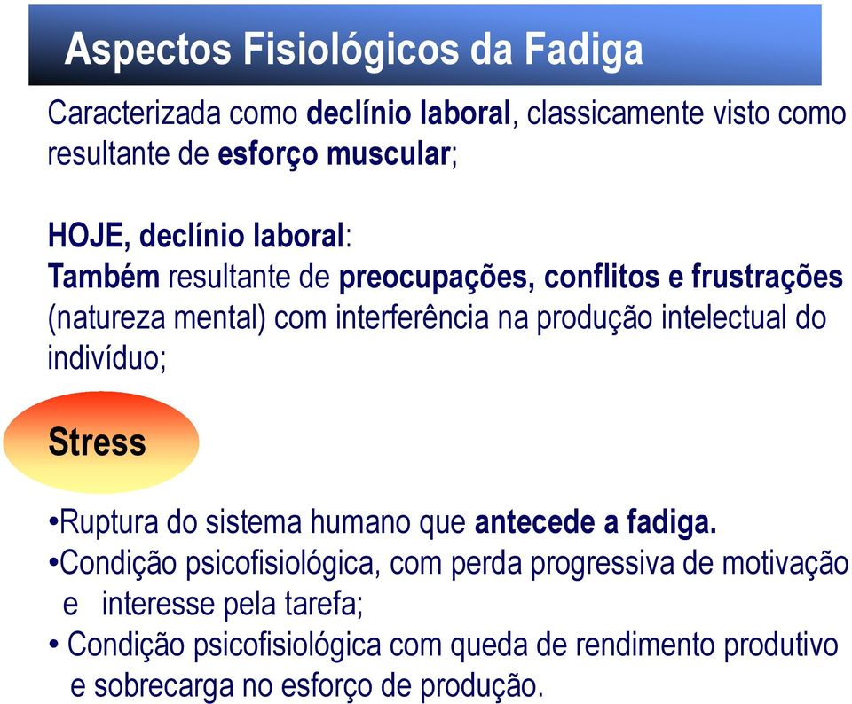 intelectual do indivíduo; Stress Ruptura do sistema humano que antecede a fadiga.