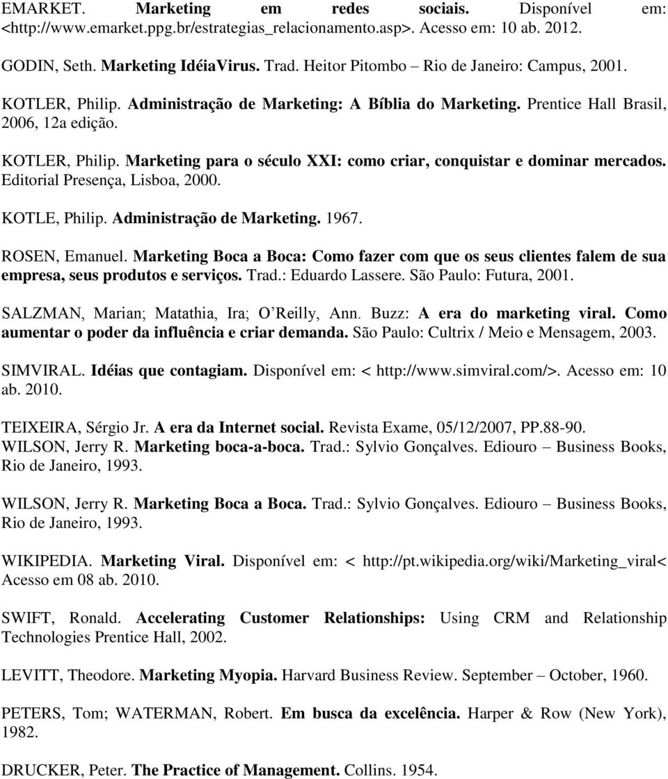Editorial Presença, Lisboa, 2000. KOTLE, Philip. Administração de Marketing. 1967. ROSEN, Emanuel.