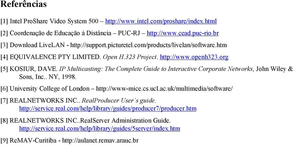 IP Multicasting: The Complete Guide to Interactive Corporate Networks, John Wiley & Sons, Inc.. NY, 1998. [6] University College of London http://www-mice.cs.ucl.ac.uk/multimedia/software/ [7] REALNETWORKS INC.