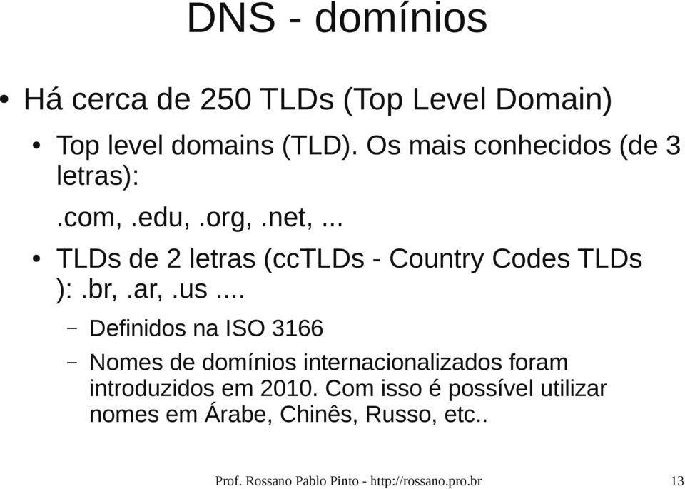 .. TLDs de 2 letras (cctlds - Country Codes TLDs ):.br,.ar,.us.