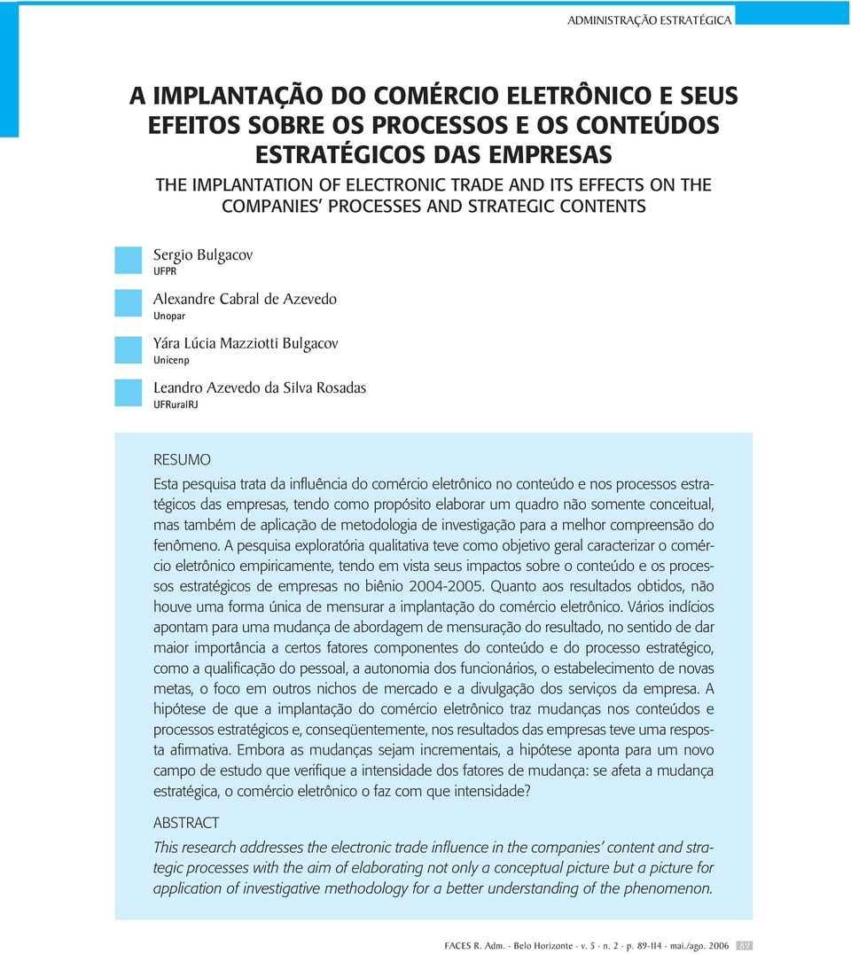 ELECTRONIC TRADE AND ITS EFFECTS ON THE COMPANIES PROCESSES AND STRATEGIC CONTENTS Sergio Bulgacov UFPR Alexandre Cabral de Azevedo Unopar Yára Lúcia Mazziotti Bulgacov Unicenp Leandro Azevedo da