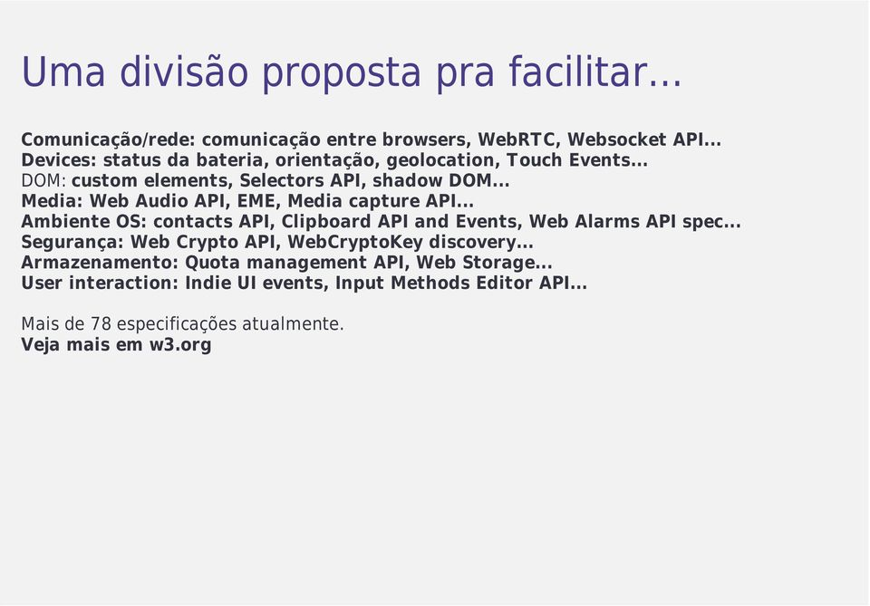 .. Media: Web Audio API, EME, Media capture API... Ambiente OS: contacts API, Clipboard API and Events, Web Alarms API spec.