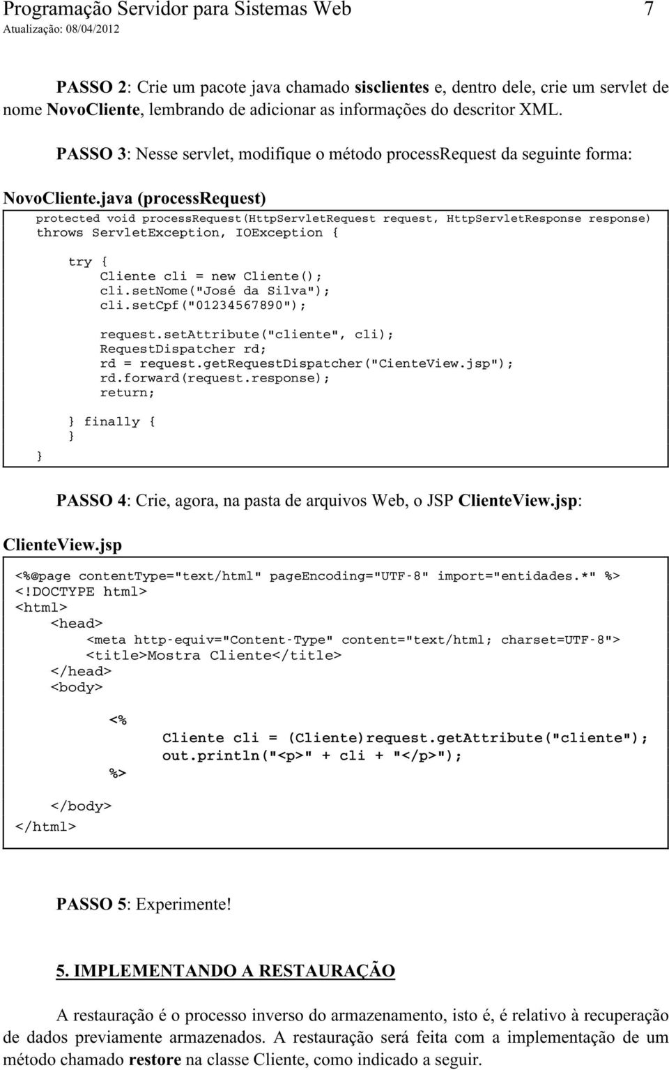 java (processrequest) protected void processrequest(httpservletrequest request, HttpServletResponse response) throws ServletException, IOException { try { Cliente cli = new Cliente(); cli.