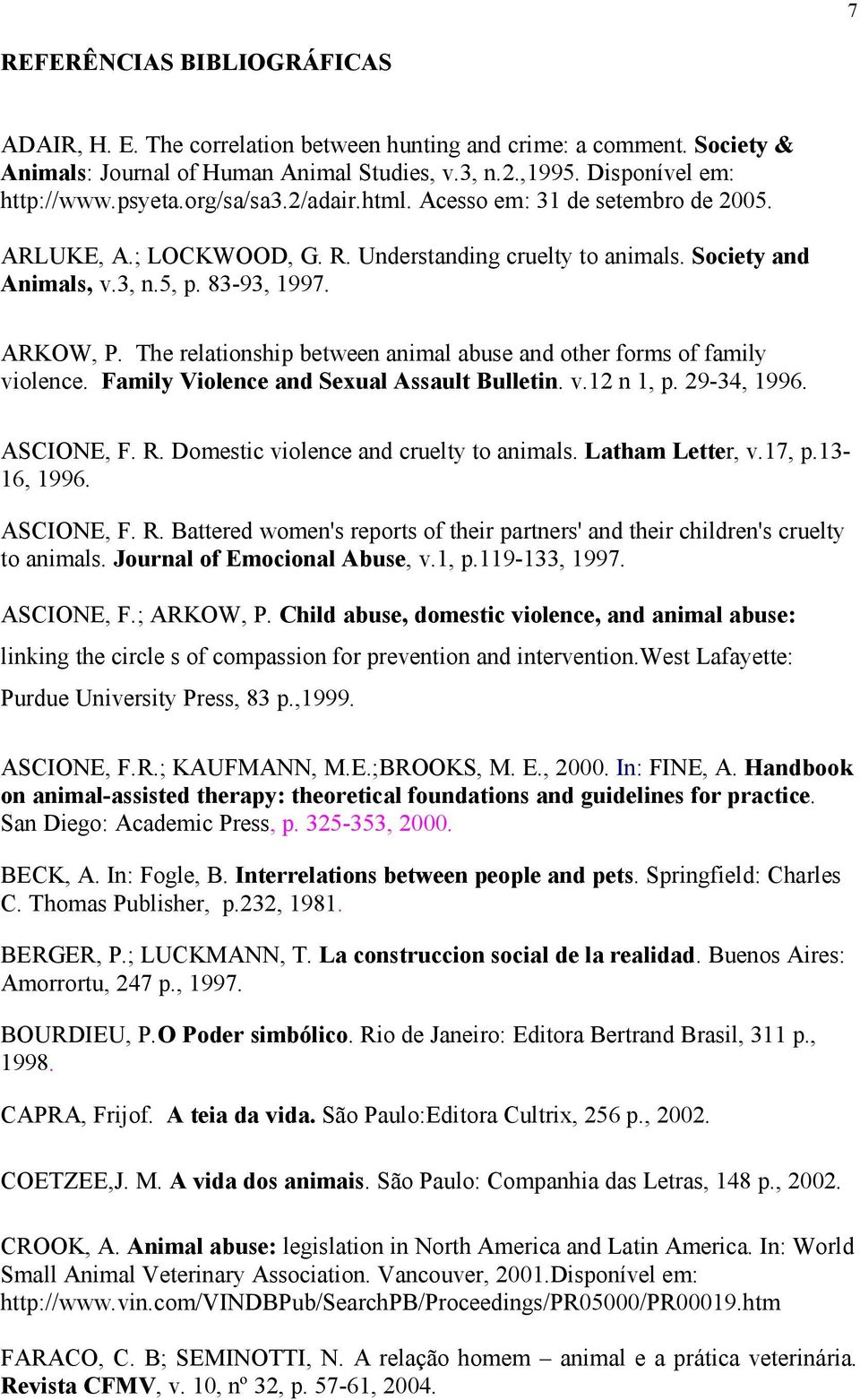 The relationship between animal abuse and other forms of family violence. Family Violence and Sexual Assault Bulletin. v.12 n 1, p. 29-34, 1996. ASCIONE, F. R.