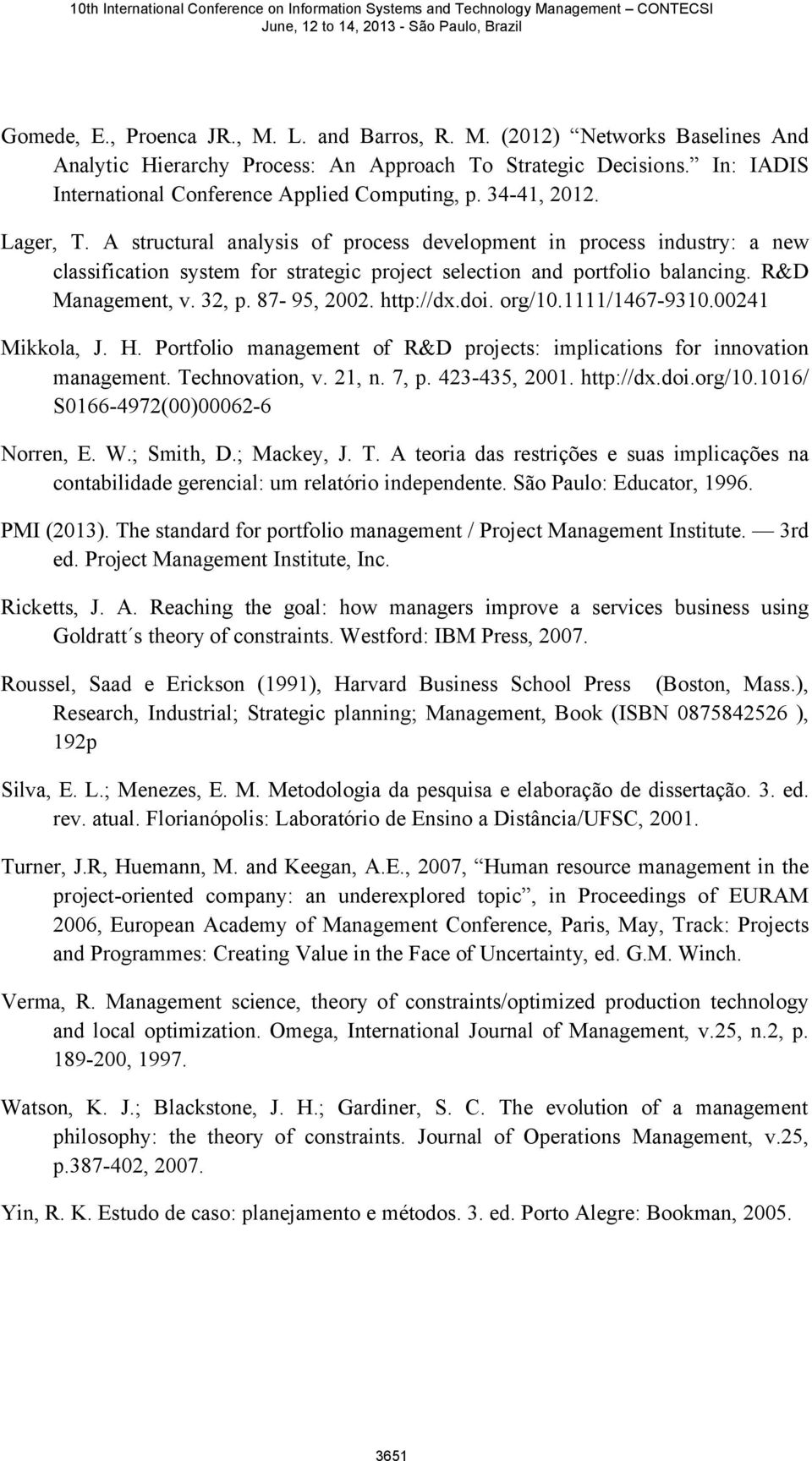 87-95, 2002. http://dx.doi. org/10.1111/1467-9310.00241 Mikkola, J. H. Portfolio management of R&D projects: implications for innovation management. Technovation, v. 21, n. 7, p. 423-435, 2001.