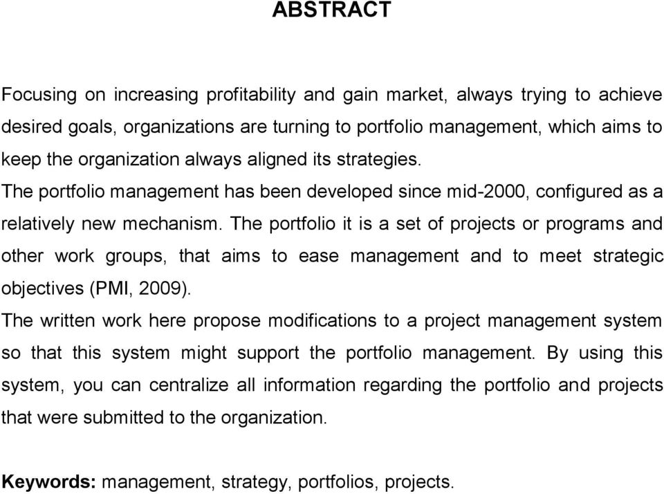 The portfolio it is a set of projects or programs and other work groups, that aims to ease management and to meet strategic objectives (PMI, 2009).