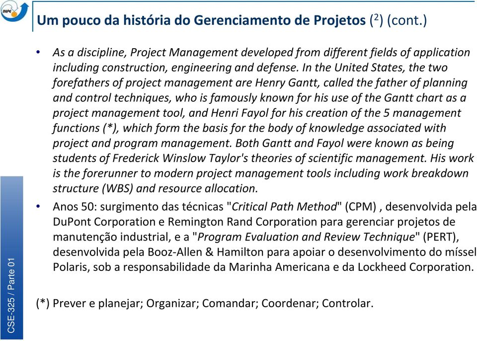 project management tool, and Henri Fayol for his creation of the 5 management functions (*), which form the basis for the body of knowledge associated with project and program management.