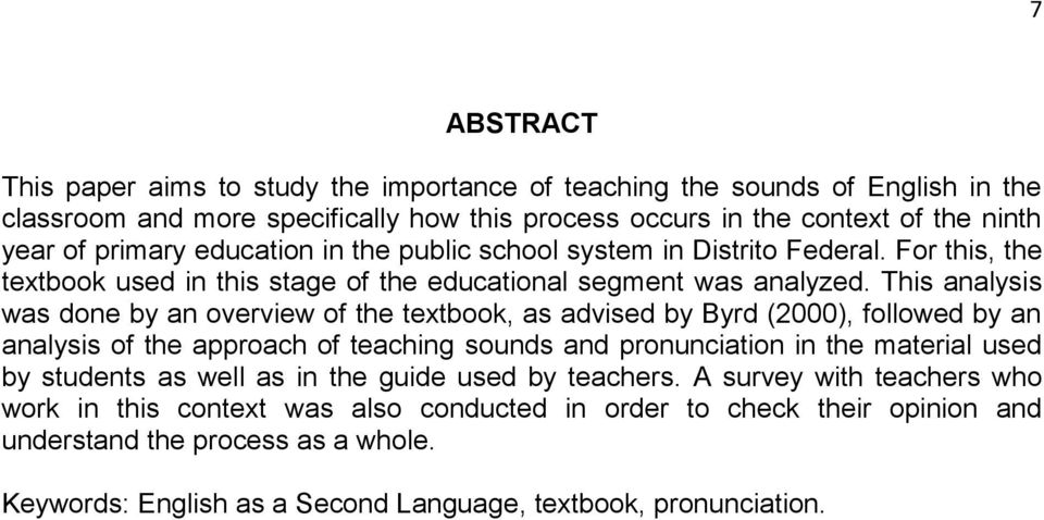 This analysis was done by an overview of the textbook, as advised by Byrd (2000), followed by an analysis of the approach of teaching sounds and pronunciation in the material used by students