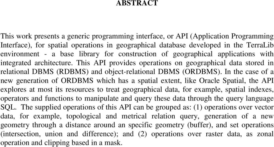 This API provides operations on geographical data stored in relational DBMS (RDBMS) and object-relational DBMS (ORDBMS).