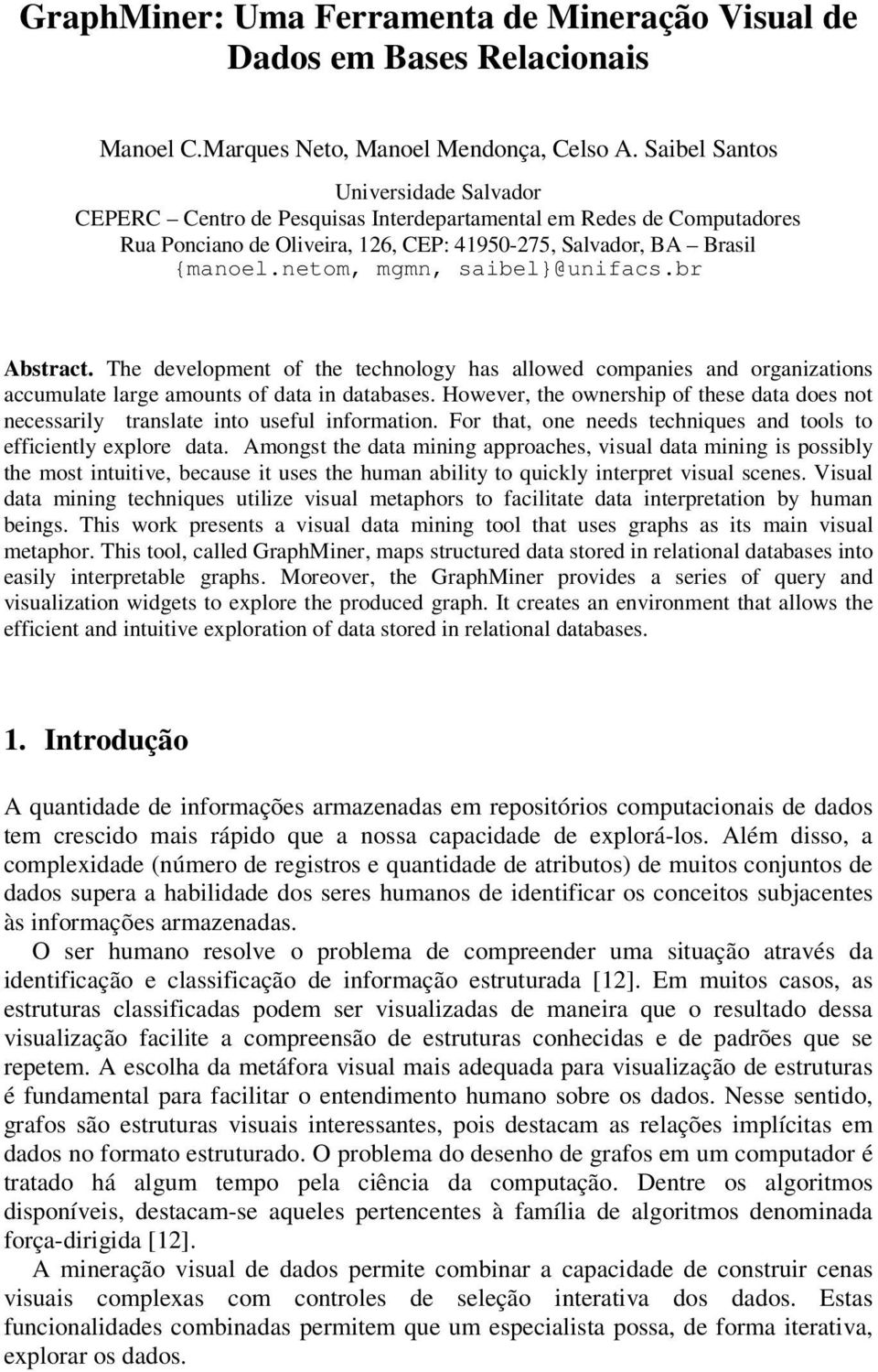 netom, mgmn, saibel}@unifacs.br Abstract. The development of the technology has allowed companies and organizations accumulate large amounts of data in databases.